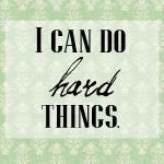 Free Printable–I Can Do HARD Things!