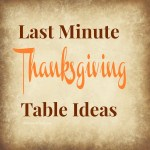 Last Minute Thanksgiving Table Ideas