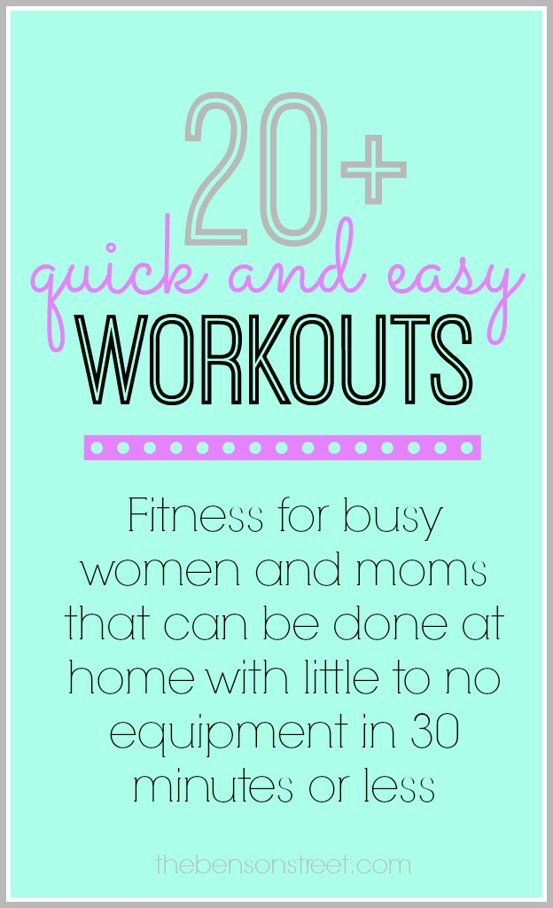 20+ Quick and Easy Workouts, Fitness for busy women and moms that can be done at home with little to no equipment in 30 minutes or less at thebensonstreet.com