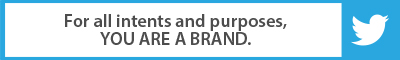 The Best Advice So Far: For all intents and purposes, YOU ARE A BRAND.