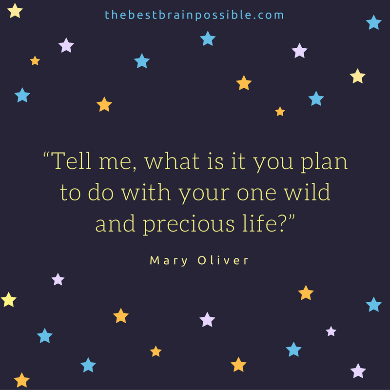 """""""Tell me, what is it you plan to do with your one wild and precious life?"""""""