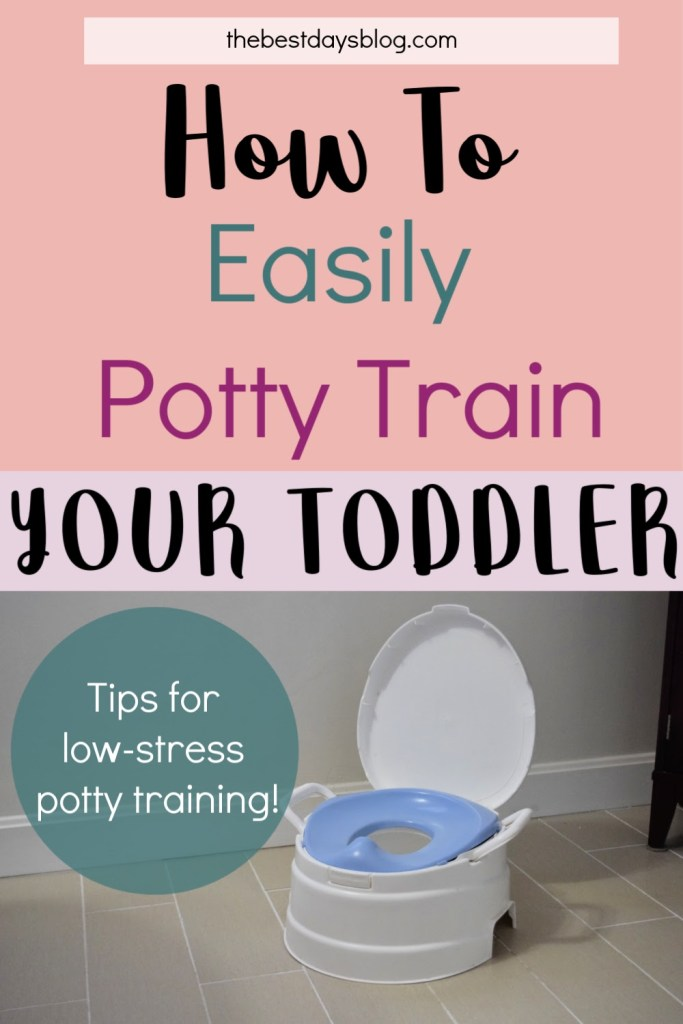 How To Easily Potty Train Your Toddler - Tips For Low Stress Potty Training   The Best Days Blog
