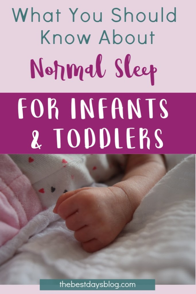 What is normal sleep for infants and toddlers?   If you're having trouble with getting your baby to sleep through the night or just preparing for a new baby in your life, it's important to understand normal sleep for infants and toddlers.