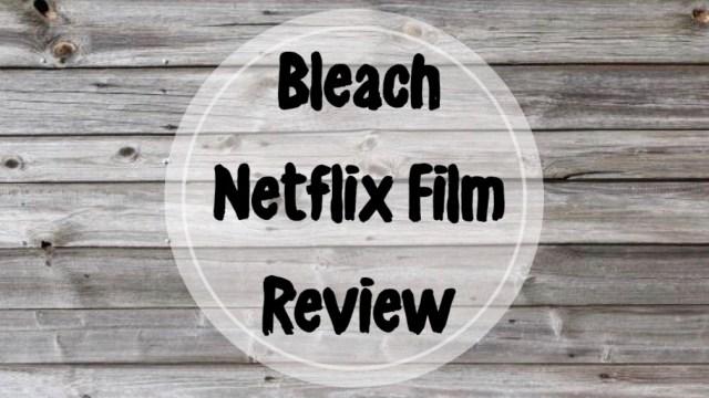 Bleach | Netflix Film Review