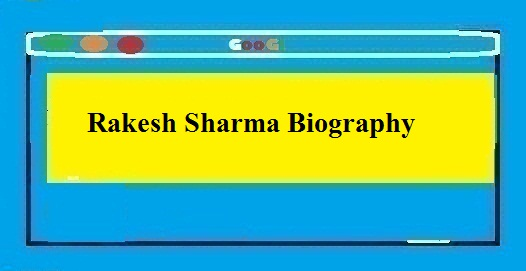 Rakesh Sharma Biography In Hindi Me Janakari - Thebiohindi