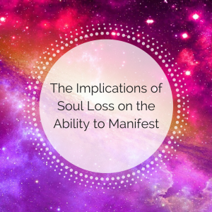 The Implications of Soul Loss on the Ability to Manifest