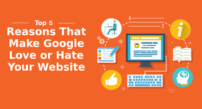 Top 5 Reasons That Make Google Love or Hate Your Website Design