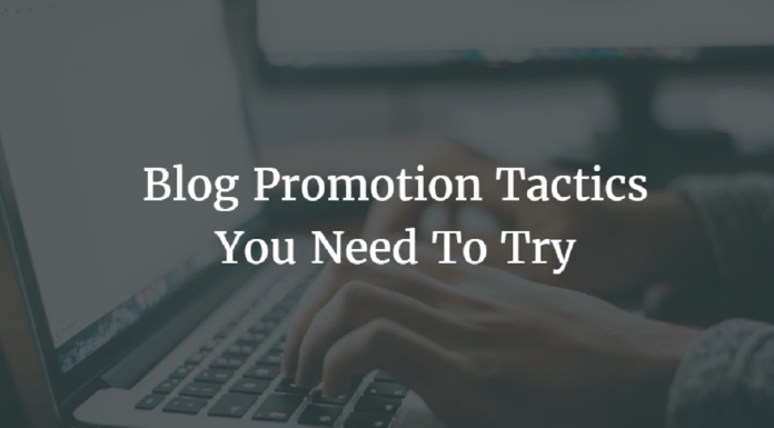 Blog Promotion Tactics You Need to Try
