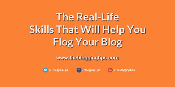 The-Real-Life-Skills-That-Will-Help-You-Flog-Your-Blog