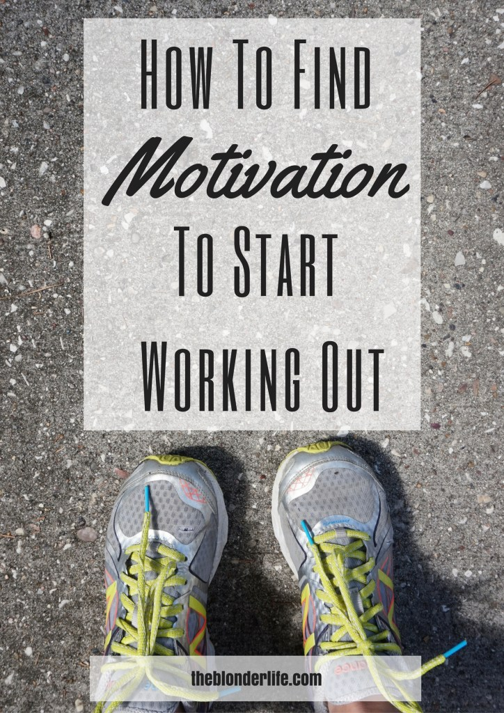 How To Find Motivation To Start Working Out The Blonder Life