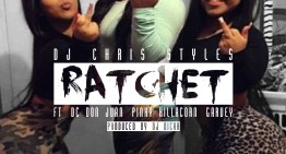 "Stream ""Ratchet"" by DJ Chris Styles ft. Don Juan, Pinky KillaCorn, Girard Street Garvey"