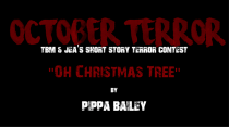 "OCTOBER TERROR – ""Oh Christmas Tree"" by Pippa Bailey"