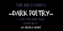 """DARK POETRY – """"I love you and I don't know why"""" by Nicole Heinz"""