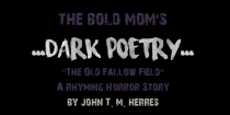 "DARK POETRY – ""The Old Fallow Field. A Rhyming Horror Story"" by John T. M. Herres"