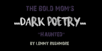 """Haunted"" by Lemmy Rushmore"
