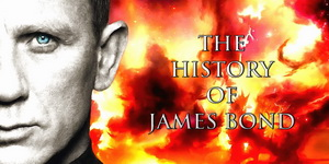 THE HISTORY OF JAMES BOND