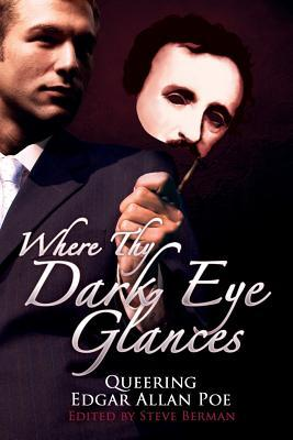Where Thy Dark Eye Glances Queering Edgar Allan Poe