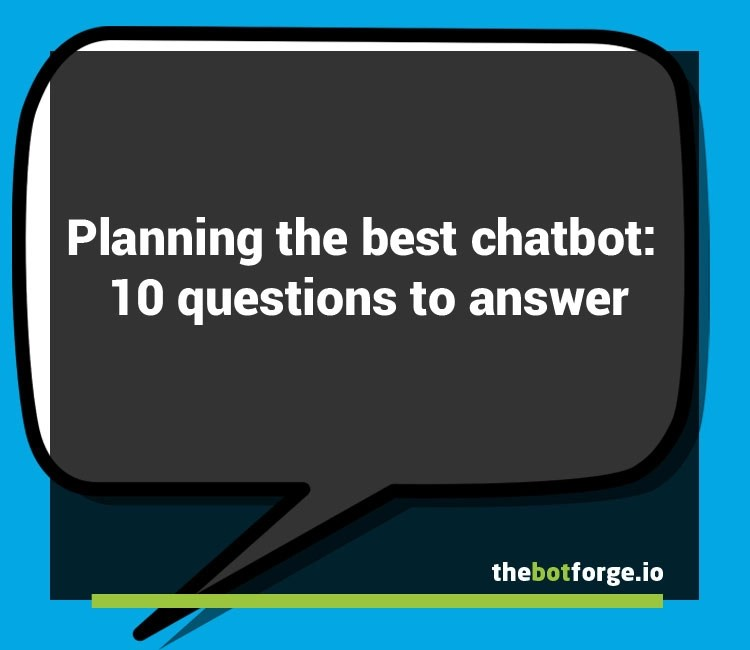 Planning the best chatbot: 10 questions to answer • The Bot