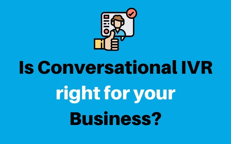 Is conversational IVR right for your business