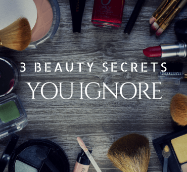 3 Beauty Secrets You Ignore