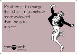 The Awkward Subject Change