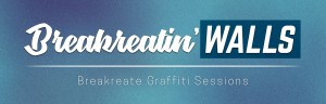Breakreatin'Walls: Breakreate Graffiti Sessions
