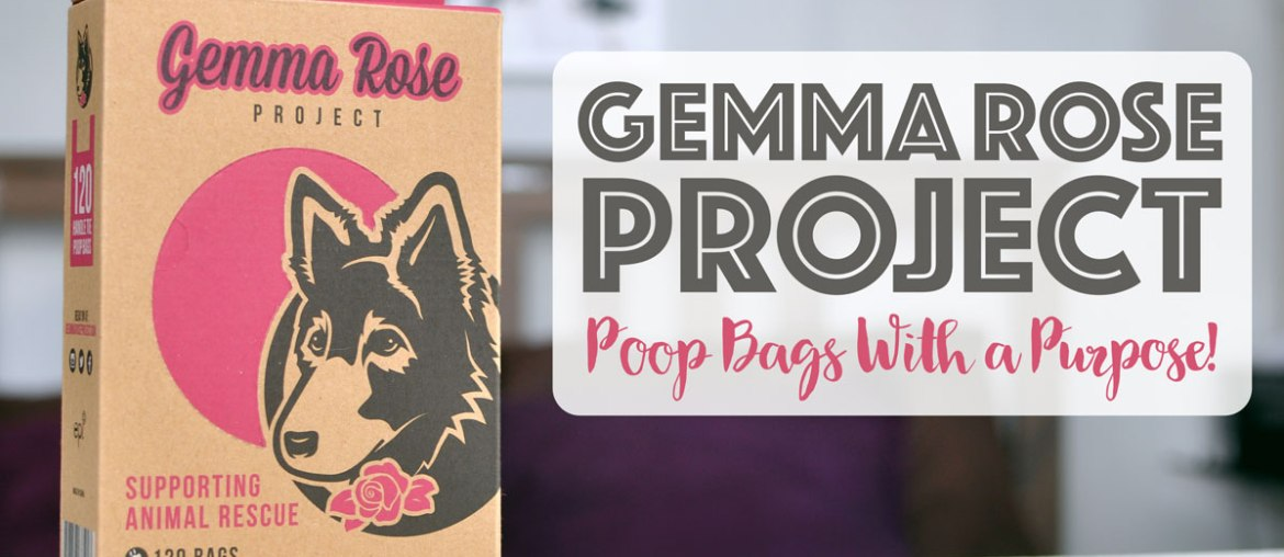 Gemma Rose Project: Poop Bags With a Purpose!