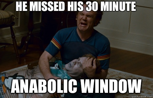 he missed his 30 minute anabolic window