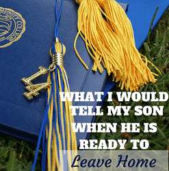 What I Would Tell My Son When He Is Ready To Leave Home Feature Image
