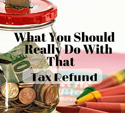 What You Should Really Do With That Tax Refund Feature Image