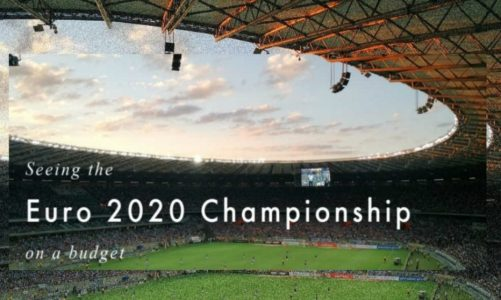 Seeing the Euro 2020 Championship on a Budget | UEFA EURO 2020