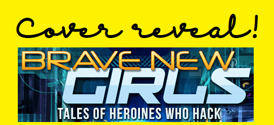 Cover reveal: Brave New Girls: Tales of Heroines Who Hack