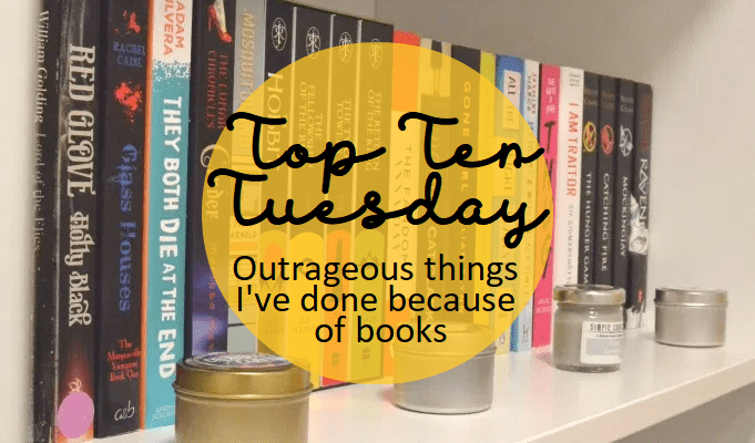 Top Ten Tuesday: Outrageous bookish things I've done