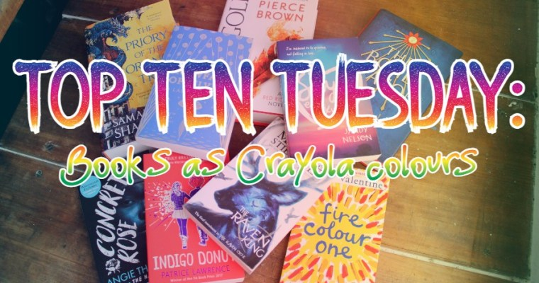 TOP TEN TUESDAY: Books as Crayola Crayons