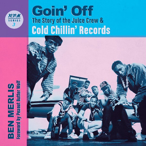 Goin' Off: The Story of the Juice Crew & Cold Chillin' Records Out Now