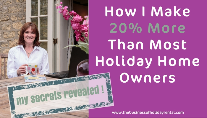 How I Make 20% More Than Most Holiday Homes In My Area