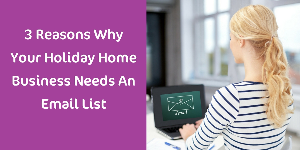 3 Reasons Why Your Holiday Home Business Needs An Email List