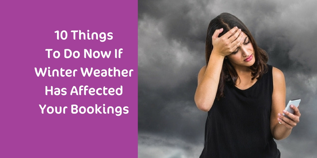 10 Things To Do Now If Winter Weather Has Affected Your Bookings