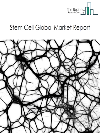 Global Stem Cell Market Data and Industry Forecast Analysis