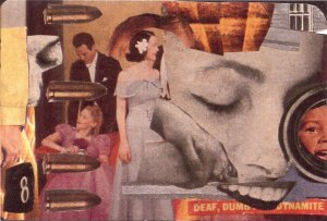 Deaf, Dumb & Dynamite, collage by Sebastian Matthews