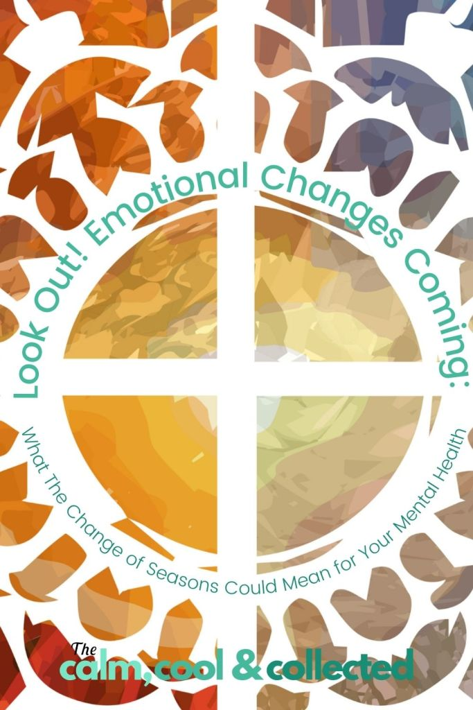 Look Out! Emotional Changes Coming_ What The Change of Seasons Could Mean for Your Mental Health