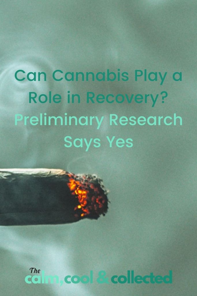 Can Cannabis Play a Role in Recovery? Preliminary Research Says Yes