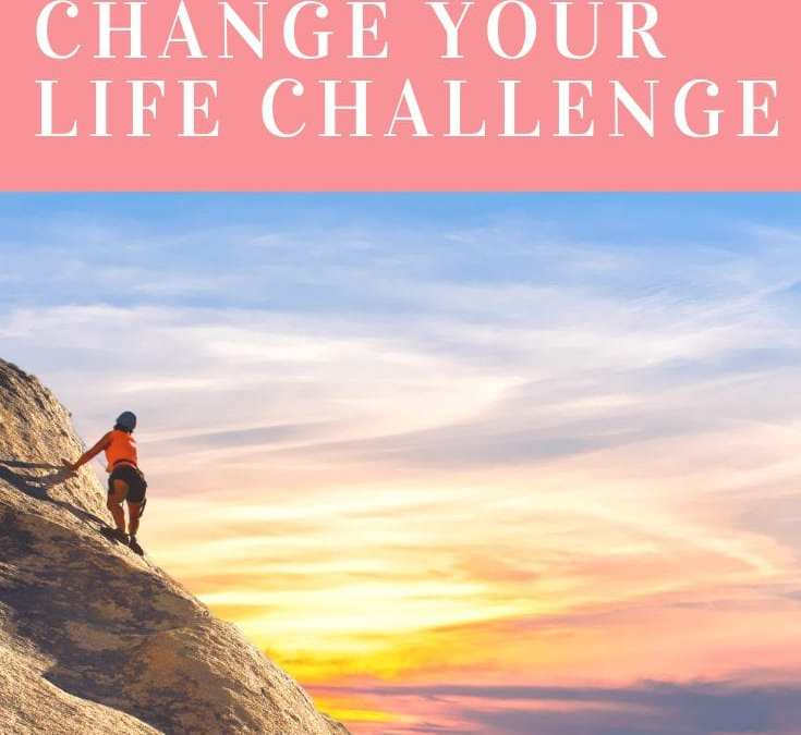 """Why I am Starting """"The Change Your Life Challenge"""""""