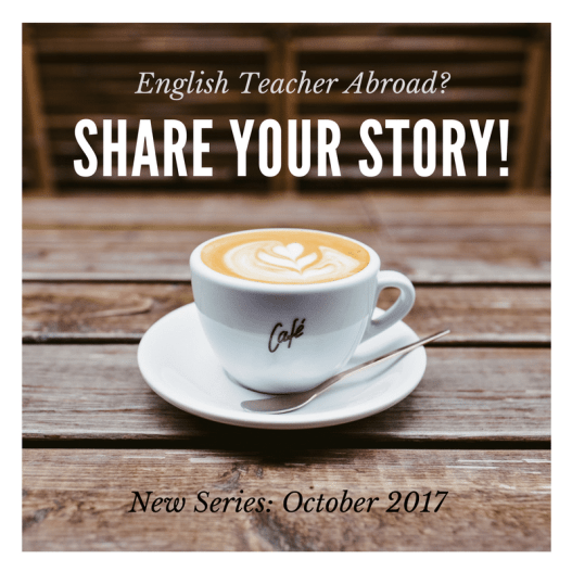Share Your Teaching English Abroad Experience - Inspire other people on your journey and how you got there teaching in a new country!