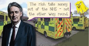 "Philip Hammond saying ""The rich take money out of the NHS - not the other way round"""