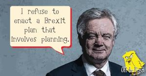 "Dave Davis saying: ""I refuse to enact a Brexit plan that involves planning"""