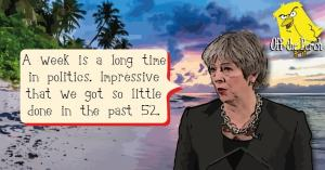 "Theresa May on a beach. She's saying ""A week is a long time in politics. Impressive that we got so little done in the past 52"""