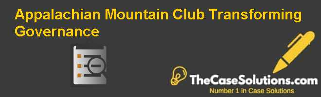 White mountain national forest, new hampshire position dates: Appalachian Mountain Club Transforming Governance Case Solution And Analysis Hbr Case Study Solution Analysis Of Harvard Case Studies