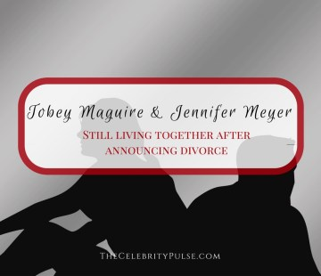 Tobey Maguire and Jennifer Meyer still living together after divorce announcement