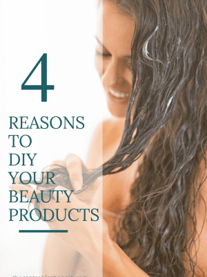 4 Reasons to Make your Own Beauty Products